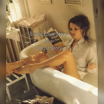 """Every Love Story Is A Ghost Story""–a Review"